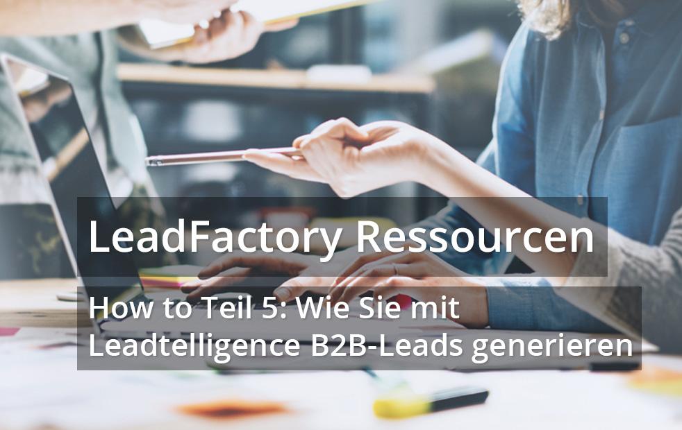 How to Teil 5: Wie Sie mit Leadtelligence B2B-Leads generieren